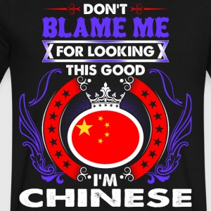 Dont Blame Me For Looking This Good Im Chinese - Men's V-Neck T-Shirt by Canvas