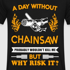 A day without Chainsaw T-Shirt - Men's V-Neck T-Shirt by Canvas