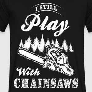 I still Play Chainsaws T-Shirts - Men's V-Neck T-Shirt by Canvas