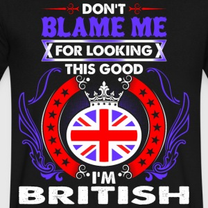 Dont Blame Me For Looking This Good Im British - Men's V-Neck T-Shirt by Canvas