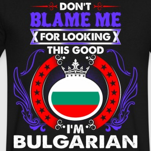 Dont Blame Me For Looking This Good Im Bulgarian - Men's V-Neck T-Shirt by Canvas