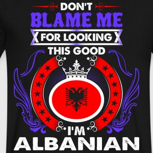 Dont Blame Me For Looking This Good Im Albanian - Men's V-Neck T-Shirt by Canvas
