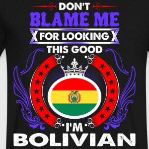 Dont Blame Me For Looking This Good Im Bolivian - Men's V-Neck T-Shirt by Canvas