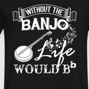 Life Without Banjo Shirt - Men's V-Neck T-Shirt by Canvas
