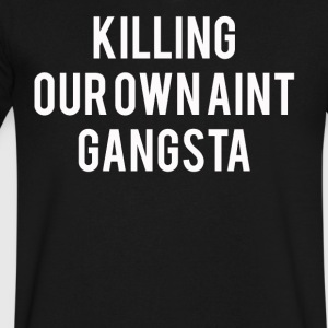 Killing our own ain't Gangsta - Men's V-Neck T-Shirt by Canvas