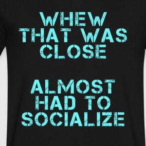 whew that was close almost had to socialize - Men's V-Neck T-Shirt by Canvas