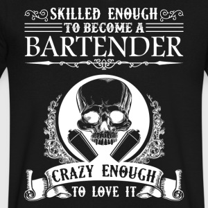 Skilled Enough To Become A Bartender Shirt - Men's V-Neck T-Shirt by Canvas