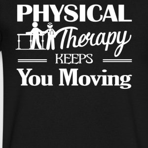 Physical Therapy Keeps You Moving Shirt - Men's V-Neck T-Shirt by Canvas