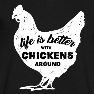 Life is Better with Chickens Around T Shirt - Men's V-Neck T-Shirt by Canvas