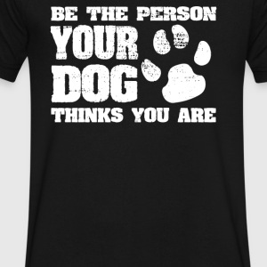 Be the person your dog think you are - Men's V-Neck T-Shirt by Canvas