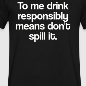 To Me drink Don't Spill It - Men's V-Neck T-Shirt by Canvas