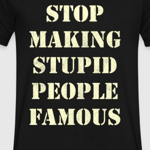 Stop Making Stupid People Famous - Men's V-Neck T-Shirt by Canvas