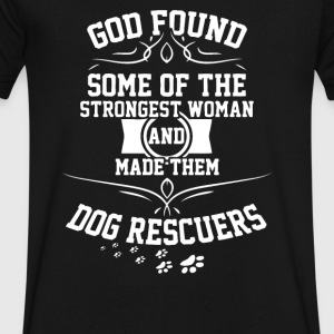 God Found Some Of The Strongest Made Dog Rescuers - Men's V-Neck T-Shirt by Canvas