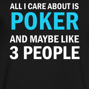 All I Care About Is Poker And Maybe Like 3 People - Men's V-Neck T-Shirt by Canvas