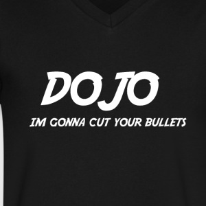 Dojo is gonna cut your bullets - Men's V-Neck T-Shirt by Canvas