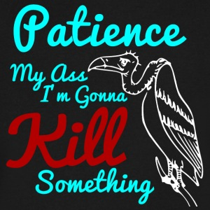 Patience My Ass I'm Gonna Kill Something - Men's V-Neck T-Shirt by Canvas