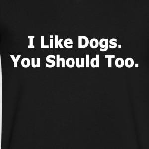 I Like Dogs. You Should Too - Men's V-Neck T-Shirt by Canvas