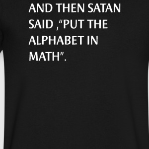 And Then Satan said Put The Alphabet In Math Scine - Men's V-Neck T-Shirt by Canvas