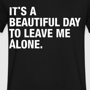 It's a beautiful day to leave me alone - Men's V-Neck T-Shirt by Canvas