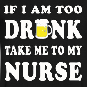 If I'm Too Drunk Take Me To My Nurse - Men's V-Neck T-Shirt by Canvas