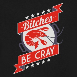 BITCHES BE CRAY - Men's V-Neck T-Shirt by Canvas