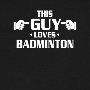 This guy loves BADMINTON tee shirts - Men's V-Neck T-Shirt by Canvas