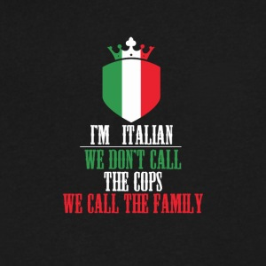 I'm Italian - don't call the cops, call the family - Men's V-Neck T-Shirt by Canvas