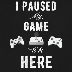 I paused my game to be here - Men's V-Neck T-Shirt by Canvas