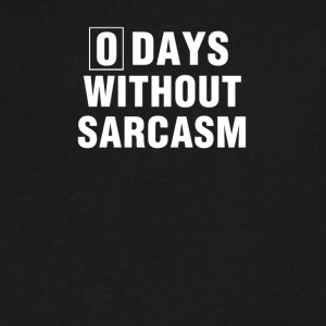 Zero Days Without Sarcasm Unisex Funny Humor Tshir - Men's V-Neck T-Shirt by Canvas