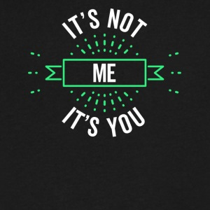 It's Not Me It's You Sarcastic Design - Men's V-Neck T-Shirt by Canvas