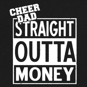 CHEER DAD STRAIGHT OUTTA MONEY TSHIRT - Men's V-Neck T-Shirt by Canvas