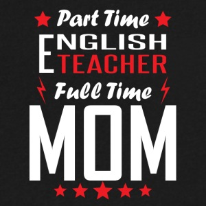 Part Time English Teacher Full Time Mom - Men's V-Neck T-Shirt by Canvas