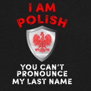 I am polish you cant pronounce my last name - Men's V-Neck T-Shirt by Canvas