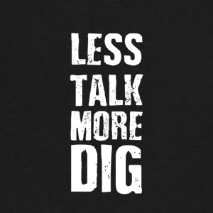 Less talk more dig - Men's V-Neck T-Shirt by Canvas