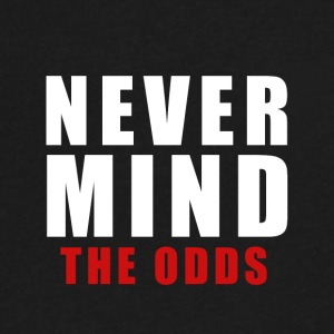 never mind the odds - Men's V-Neck T-Shirt by Canvas
