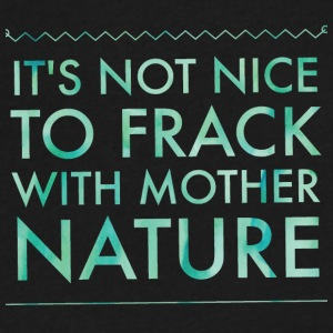 It's not nice to frack with Mother Nature - Men's V-Neck T-Shirt by Canvas