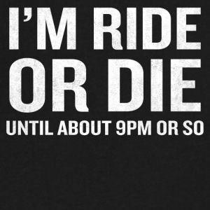 I'm Ride Or Die Until About 9pm Or So Funny - Men's V-Neck T-Shirt by Canvas