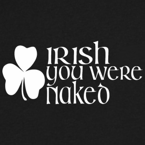 Irish You Were Naked Saint Patricks Day - Men's V-Neck T-Shirt by Canvas