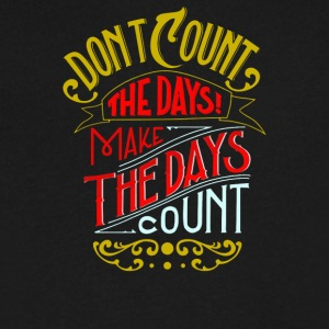 Don't count the days make the days count - Men's V-Neck T-Shirt by Canvas