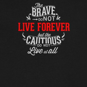 The brave do not live forever but the cautios - Men's V-Neck T-Shirt by Canvas