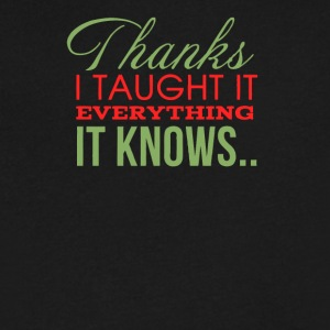 Thanks i taught it everything it knows - Men's V-Neck T-Shirt by Canvas