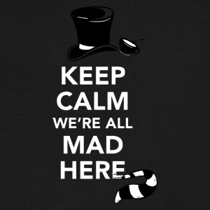 Keep Calm We re All Mad Here - Men's V-Neck T-Shirt by Canvas