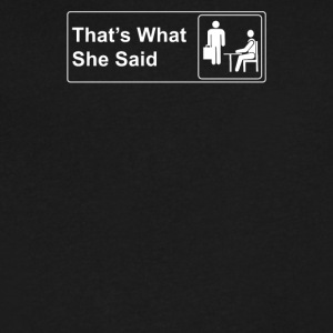 That s What She Said 2 - Men's V-Neck T-Shirt by Canvas