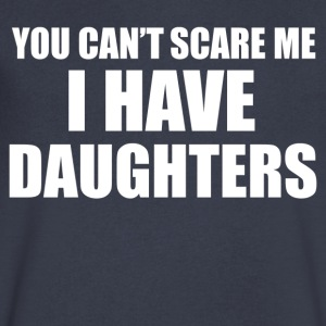 You Can t Scare Me I Have Daughters - Men's V-Neck T-Shirt by Canvas