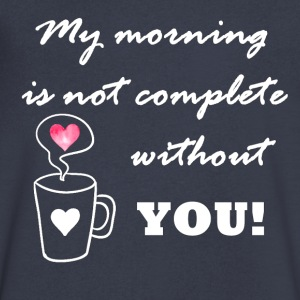 My morning is not complete without you - Men's V-Neck T-Shirt by Canvas