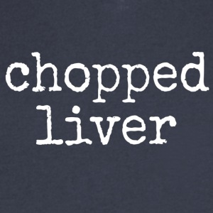 chopped liver. - Men's V-Neck T-Shirt by Canvas