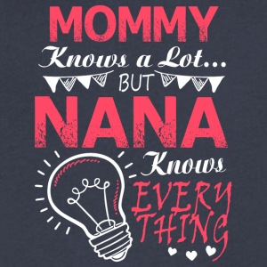 Mommy Knows A Lot But Nana Know Every Thing TShirt - Men's V-Neck T-Shirt by Canvas