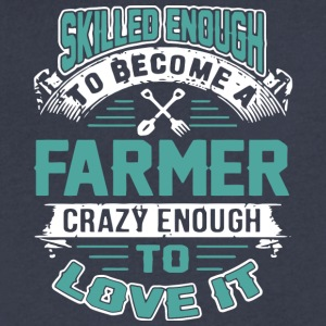 Become A Farmer Crazy Enough To Love It T Shirt - Men's V-Neck T-Shirt by Canvas