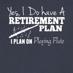 Retirement Plan On PLaying Flute Shirt - Men's V-Neck T-Shirt by Canvas