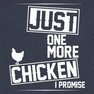 Just One More Chicken I Promise T Shirt - Men's V-Neck T-Shirt by Canvas